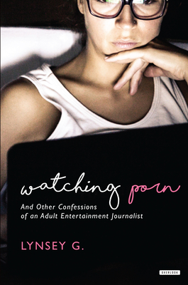 Watching Porn: And Other Confessions of an Adult Entertainment Journalist Cover Image