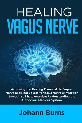 Healing Vagus Nerve: Accessing the Healing Power of theVagus Nerve and Heal Yourself! Vagus Nerve stimulation through self help exercises. Cover Image
