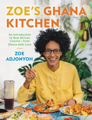 Zoe's Ghana Kitchen: An Introduction to New African Cuisine – From Ghana With Love Cover Image