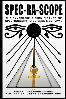 Spec-Ra-Scope: The Symbolism & Significance of Spectroscopy to Science & Survival Cover Image