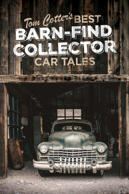Tom Cotter's Best Barn-Find Collector Car Tales Cover Image