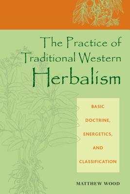 The Practice of Traditional Western Herbalism: Basic Doctrine, Energetics, and Classification Cover Image