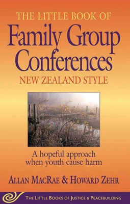 Little Book of Family Group Conferences New Zealand Style: A Hopeful Approach When Youth Cause Harm Cover Image