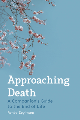 Approaching Death: A Companion's Guide to the End of Life Cover Image