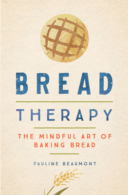 Bread Therapy: The Mindful Art of Baking Bread Cover Image