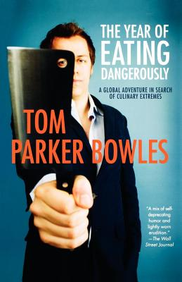The Year of Eating Dangerously: A Global Adventure in Search of Culinary Extremes Cover Image