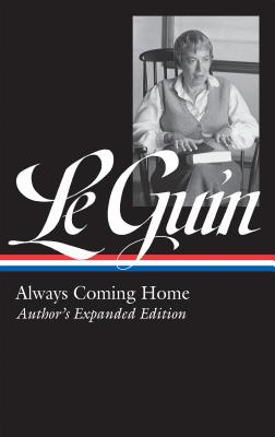 Ursula K. Le Guin: Always Coming Home (LOA #315): Author's Expanded Edition (Library of America Ursula K. Le Guin Edition #4) cover