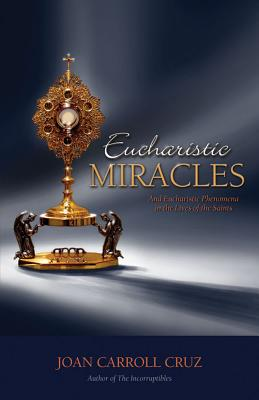 Eucharistic Miracles: And Eucharistic Phenomenon in the Lives of the Saints Cover Image