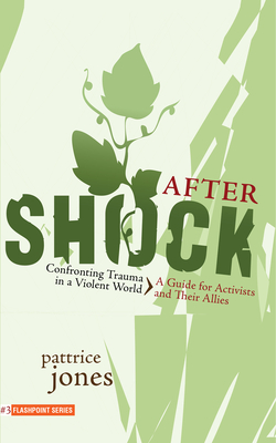 Aftershock: Confronting Trauma in a Violent World: A Guide for Activists and Their Allies (Flashpoint) Cover Image