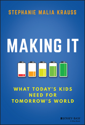Making It: What Today's Kids Need for Tomorrow's World Cover Image