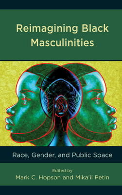 Reimagining Black Masculinities: Race, Gender, and Public Space (Communicating Gender) Cover Image
