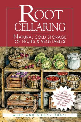Root Cellaring: Natural Cold Storage of Fruits & Vegetables Cover Image