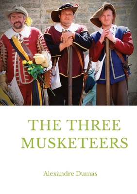 The Three Musketeers: a historical adventure novel written in 1844 by French author Alexandre Dumas. It is in the swashbuckler genre, which Cover Image