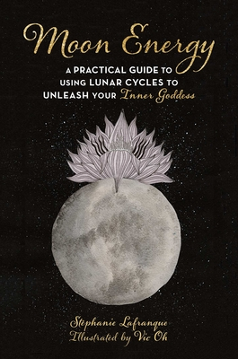 Moon Energy: A Practical Guide to Using Lunar Cycles to Unleash Your Inner Goddess Cover Image
