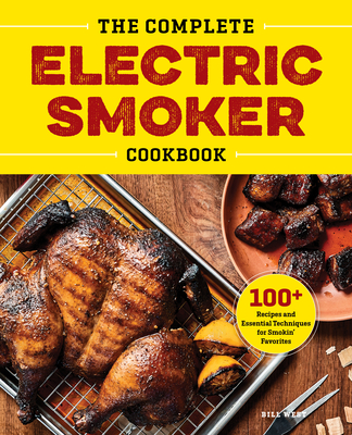 The Complete Electric Smoker Cookbook: 100+ Recipes and Essential Techniques for Smokin' Favorites Cover Image