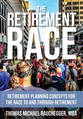 The Retirement Race: Retirement Planning Concepts for the Race to and through Retirement Cover Image