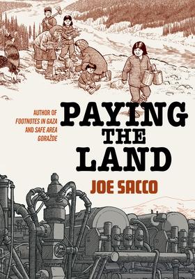 PAYING THE LAND - by Joe Sacco