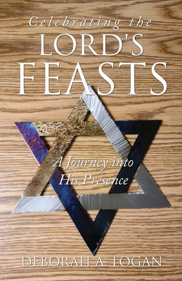 Celebrating the Lord's Feasts: A Journey into His Presence Cover Image