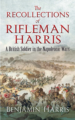The Recollections of Rifleman Harris: A British Soldier in the Napoleonic Wars (Dover Military History) Cover Image