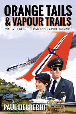 Orange Tails and Vapour Trails: Wind in the Wires to Glass Cockpits - A Pilot Remembers cover