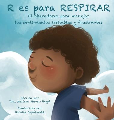 R Es Para Respirar: El abecedario para manejar los sentimientos irritables y frustrantes Cover Image