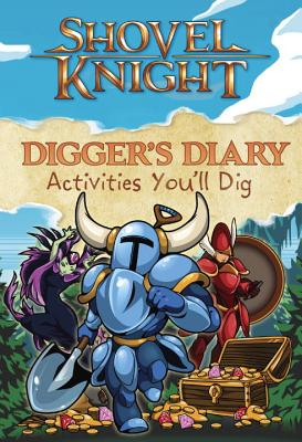 Shovel Knights Digger's Diary: Activities You'll Dig by Gabe Soria