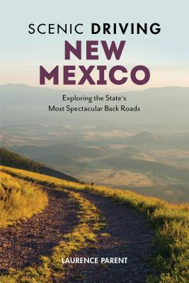 Scenic Driving New Mexico: Exploring the State's Most Spectacular Back Roads Cover Image
