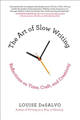 The Art of Slow Writing: Reflections on Time, Craft, and Creativity Cover Image