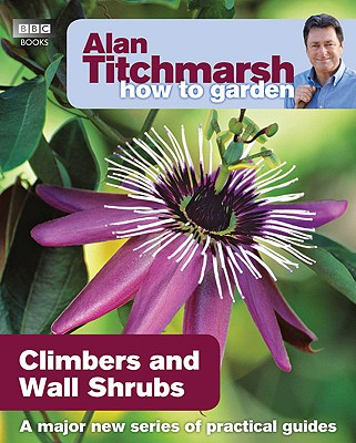 Alan Titchmarsh How to Garden: Climbers and Wall Shrubs Cover Image