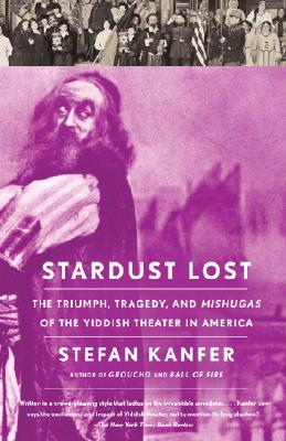 Stardust Lost: The Triumph, Tragedy, and Mishugas of the Yiddish Theater in America Cover Image