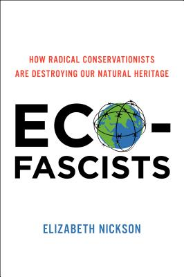 Eco-Fascists: How Radical Conservationists Are Destroying Our Natural Heritage Cover Image