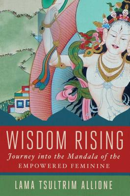 Wisdom Rising: Journey into the Mandala of the Empowered Feminine Cover Image
