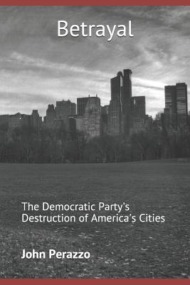 Betrayal: The Democratic Party's Destruction of America's Cities Cover Image