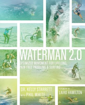Waterman 2.0: Optimized Movement For Lifelong, Pain-Free Paddling And Surfing Cover Image