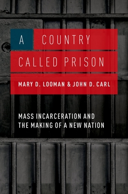 A Country Called Prison: Mass Incarceration and the Making of a New Nation Cover Image