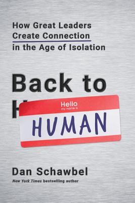 Back to Human: How Great Leaders Create Connection in the Age of Isolation Cover Image
