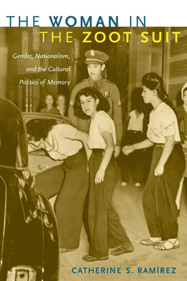 The Woman in the Zoot Suit: Gender, Nationalism, and the Cultural Politics of Memory Cover Image