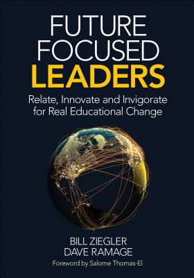 Future Focused Leaders: Relate, Innovate, and Invigorate for Real Educational Change Cover Image