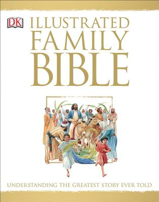 Illustrated Family Bible: Understanding the Greatest Story Ever Told Cover Image
