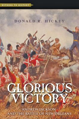 Glorious Victory: Andrew Jackson and the Battle of New Orleans (Witness to History) Cover Image
