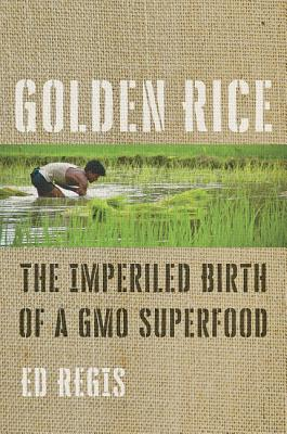 Golden Rice: The Imperiled Birth of a Gmo Superfood Cover Image