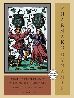 Pharmako/Dynamis: Stimulating Plants, Potions, and Herbcraft: Excitantia and Empathogenica Cover Image