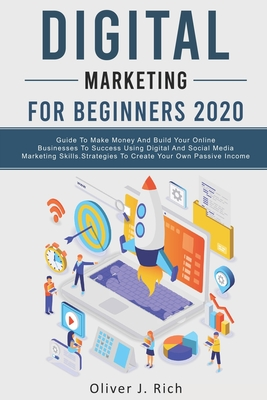 Digital Marketing for Beginners 2020: Guide To Make Money And Build Your Online Businesses To Success Using Digital Marketing Skills, Platforms And To Cover Image