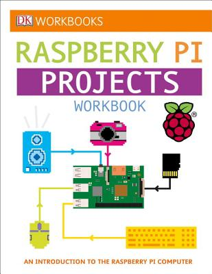 DK Workbooks: Raspberry Pi Projects: An Introduction to the Raspberry Pi Computer Cover Image
