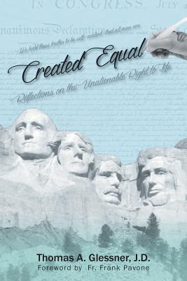 Created Equal: Reflections On The Unalienable Right To Life Cover Image
