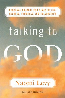 Talking to God: Personal Prayers for Times of Joy, Sadness, Struggle, and Celebration Cover Image