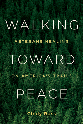 Walking Toward Peace: Veterans Healing on America's Trails Cover Image