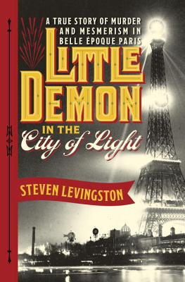 Little Demon in the City of Light: A True Story of Murder and Mesmerism in Belle Epoque Paris Cover Image