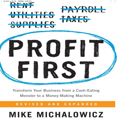Profit First: Transform Your Business from a Cash-Eating Monster to a Money-Making Machine Cover Image