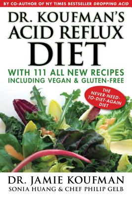 Dr. Koufman's Acid Reflux Diet, 1: With 111 All New Recipes Including Vegan & Gluten-Free: The Never-Need-To-Diet-Again Diet Cover Image